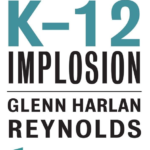 Glenn Reynolds and the K-12 Implosion