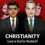Debate: Christianity: Good or Bad for Mankind?