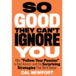 <em>So Good They Can't Ignore You</em>, by Cal Newport
