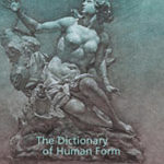 <em>The Dictionary of Human Form</em>, by Ted Seth Jacobs