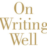 <em>On Writing Well: The Classic Guide to Writing Nonfiction, Seventh Edition</em>, by William Zinsser