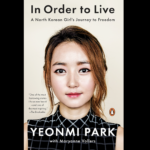 <em>In Order to Live: A North Korean Girl's Journey to Freedom</em> by Yeonmi Park with Maryanne Vollers
