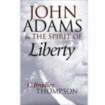 <em>John Adams and the Spirit of Liberty</em>by C. Bradley Thompson