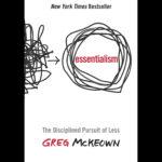 <em>Essentialism: The Disciplined Pursuit of Less</em> by Greg McKeown