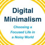 <em>Digital Minimalism: Choosing a Focused Life in a Noisy World</em> by Cal Newport