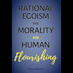 New Book—<em>Rational Egoism: The Morality for Human Flourishing</em>